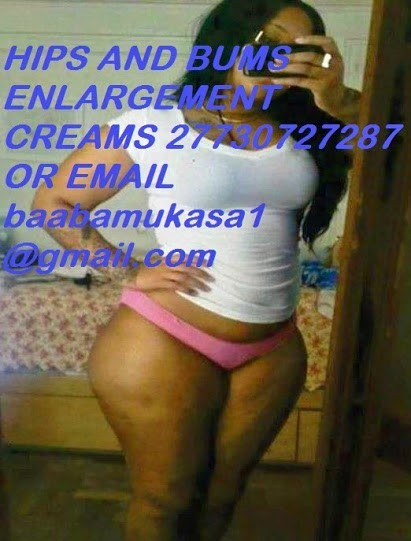 HIPS AND BUMS ENLARGEMENT CREAMS…. +27730727287