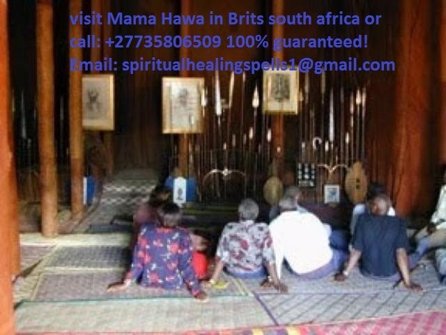 POWERFUL MIRACLE SPIRITUAL HERBALIST HEALER +27735806509