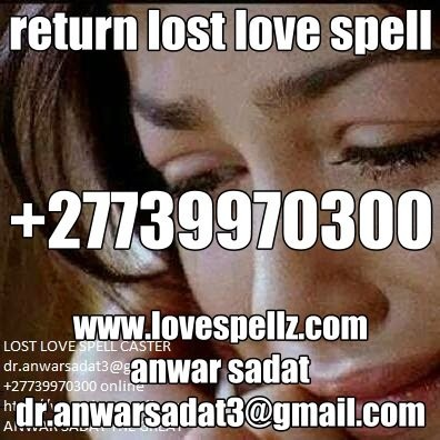 Do not be frustrated win back your lost lover call+27739970300 anwarsadat in usa,uk,australia,namibia,zambia.